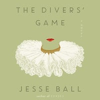 The Divers' Game: A Novel - Jesse Ball