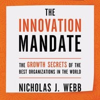 The Innovation Mandate: The Growth Secrets of the Best Organizations in the World - Nicholas Webb