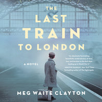 The Last Train to London: A Novel - Meg Waite Clayton