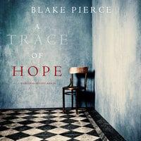 A Trace of Hope - Blake Pierce