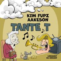 Tante T - Kim Fupz Aakeson