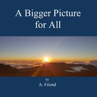 A Bigger Picture for All - A. Friend