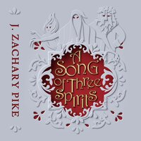 A Song of Three Spirits - J. Zachary Pike