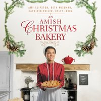 An Amish Christmas Bakery: Four Stories - Kathleen Fuller, Beth Wiseman, Amy Clipston, Kelly Irvin