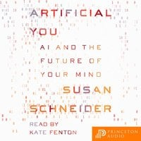 Artificial You: AI and the Future of Your Mind - Susan Schneider