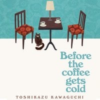 Before the Coffee Gets Cold - Toshikazu Kawaguchi