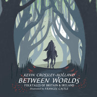 Between Worlds: Folktales of Britain & Ireland - Kevin Crossley-Holland