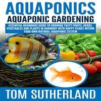 Aquaponics : Aquaponic Gardening - Tom Sutherland