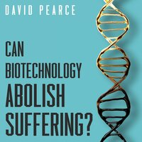 Can Biotechnology Abolish Suffering? - Magnus Vinding, David Pearce