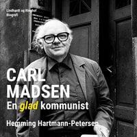 Carl Madsen. En glad kommunist - Hemming Hartmann Petersen
