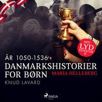 Danmarkshistorier for børn (6) (år 1050-1536) - Knud Lavard - Maria Helleberg