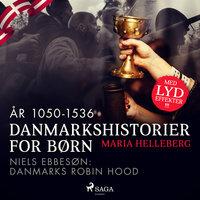Danmarkshistorier for børn (10) (år 1050-1536) - Niels Ebbesøn: Danmarks Robin Hood - Maria Helleberg