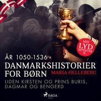 Danmarkshistorier for børn (8) (år 1050-1536) - Liden Kirsten og Prins Buris, Dagmar og Bengerd - Maria Helleberg
