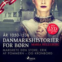 Danmarkshistorier for børn (13) (år 1050-1536) - Margrete Den Store, Erik af Pommern – og Kronborg - Maria Helleberg