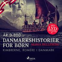 Danmarkshistorier for børn (1) (år 0-800) - Kimbrerne, romere i Danmark - Maria Helleberg