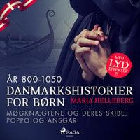 Danmarkshistorier for børn (5) (år 800-1050) - Møgknægtene og deres skibe, Poppo og Ansgar - Maria Helleberg