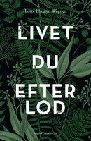 Livet, du efterlod - Lotte Elmann Wegner