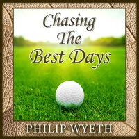 Chasing the Best Days - Philip Wyeth