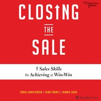 Closing the Sale: 5 Sales Skills for Achieving Win-Win Outcomes and Customer Success - Craig Christensen, Sean Frontz, Dennis Susa