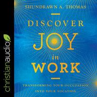 Discover Joy in Work - Shundrawn A. Thomas