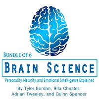Brain Science: Personality, Maturity, and Emotional Intelligence Explained - Adrian Tweeley, Quinn Spencer, Tyler Bordan, Rita Chester