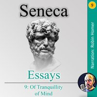 Essays Book 9: Of Tranquillity of Mind - Seneca