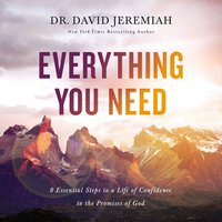 Everything You Need: 8 Essential Steps to a Life of Confidence in the Promises of God - David Jeremiah