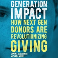 Generation Impact: How Next Gen Donors Are Revolutionizing Giving - Sharna Goldseker, Michael Moody