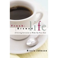 Fresh-Brewed Life: A Stirring Invitation to Wake Up Your Soul - Nicole Johnson