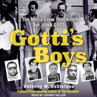 Gotti's Boys: The Mafia Crew That Killed For John Gotti - Anthony M. DeStefano