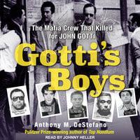 Gotti's Boys: The Mafia Crew That Killed For John Gotti - Anthony M. DeStefano