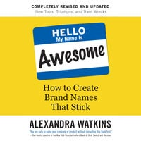 Hello, My Name Is Awesome: How to Create Brand Names That Stick - Alexandra Watkins