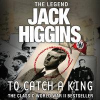 To Catch a King - Jack Higgins