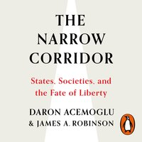The Narrow Corridor: States, Societies, and the Fate of Liberty - Daron Acemoglu,James A. Robinson