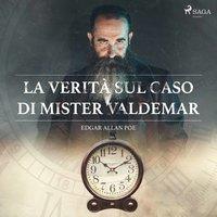 La verità sul caso di mister Valdemar - Edgar Allan Poe