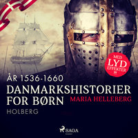 Danmarkshistorier for børn (22) (år 1536-1660) - Holberg - Maria Helleberg