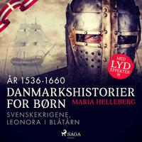Danmarkshistorier for børn (19) (år 1536-1660) - Svenskekrigene, Leonora i Blåtårn - Maria Helleberg