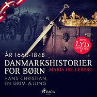 Danmarkshistorier for børn (30) (år 1660-1848) - Hans Christian, en grim ælling - Maria Helleberg