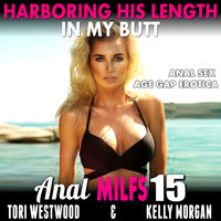 Harboring His Length In My Butt : Anal MILFs 15 (Anal Sex Age Gap Erotica) - Tori Westwood