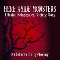 Here Abide Monsters - Madeleine Holly-Rosing