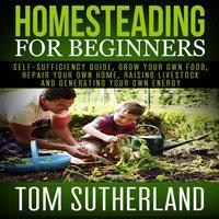 Homesteading for Beginners - Tom Sutherland