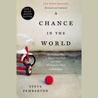 A Chance in the World: An Orphan Boy, A Mysterious Past and How He Found a Place Called Home - Steve Pemberton