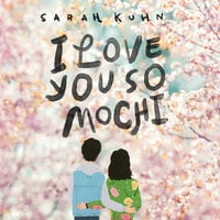 I Love You So Mochi - Sarah Kuhn