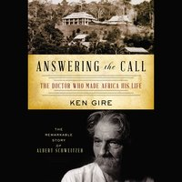 Answering the Call: The Doctor Who Made Africa His Life - Ken Gire