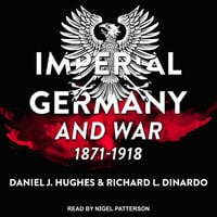 Imperial Germany and War, 1871-1918 - Richard L. DiNardo,Daniel J. Hughes