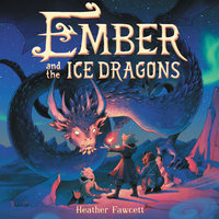 Ember and the Ice Dragons - Heather Fawcett