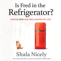 Is Fred in the Refrigerator?: Taming OCD and Reclaiming My Life - Shala Nicely