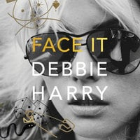 Face It - Debbie Harry
