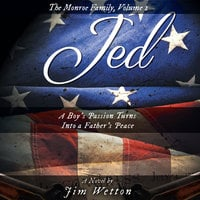 Jed: A Boy's Passion Turns Into a Father's Peace: The Monroe Family, Volume 2 - Jim Wetton