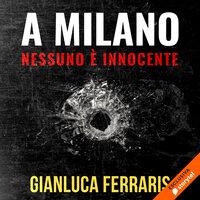 A Milano nessuno è innocente - Gianluca Ferraris